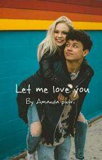 Let me love you  by putriamandap