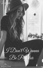 I Don't Wanna Be Popular  by JessHartist