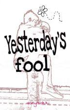 Yesterday's Fool. by DoeyiTokki