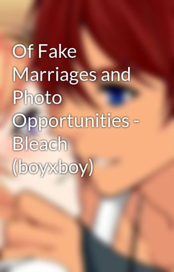 Of Fake Marriages and Photo Opportunities - Bleach (boyxboy) - Rose