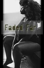 FADED FAR (UNDER CONSTRUCTION) by beautify2soul