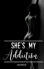 She's my ADDICTION [Under Revison] (ON HOLD) by SexyLittleScript
