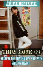 TRUE LOVE (?) by Wulan_Nabilah