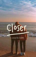 Closer by fadia-afadar