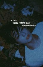 You Have Me || jungkook x reader by cumgospel
