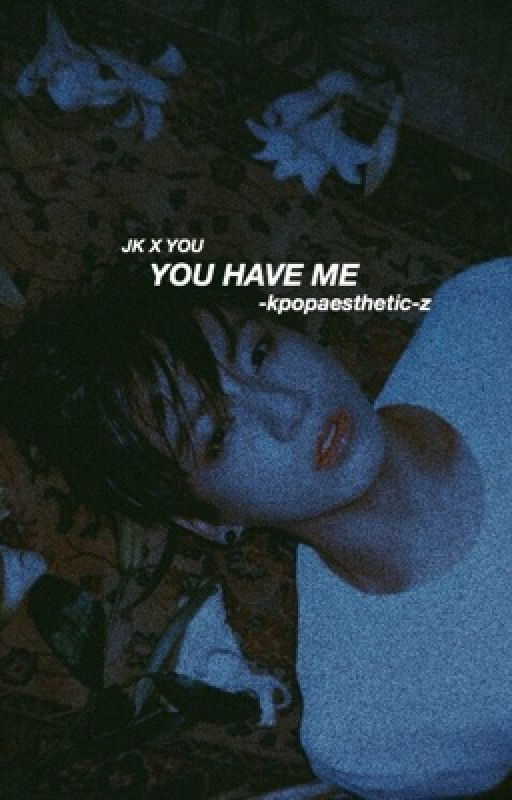 You Have Me || jungkook x reader by kpopaesthetic-z