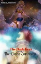 Fairy Tail - The Dark Keys (Book 2) - The Divine Earthborn [A NaLu FanFiction] by Infinite_Warrior