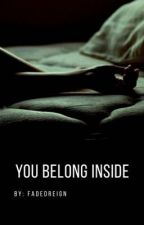 You Belong Inside by fadedreign
