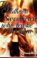The Childhood sweetheart who broke her heart by Happy-Anandhi
