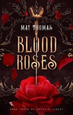 Blood Roses (COMPLETE) by MayTijssen