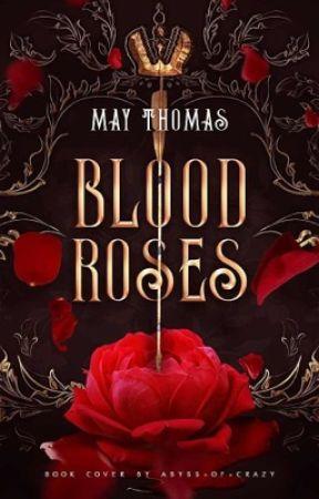 Blood Roses (COMPLETE) by MayTijssen