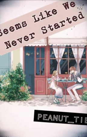 Seems Like We Never Started (A Ten-Minute Play) by Peanut_Tie