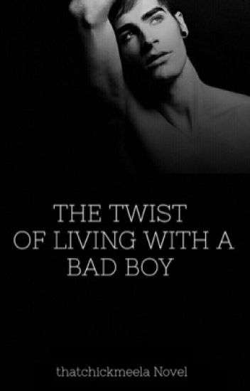 The Twist of Living With a BAD BOY