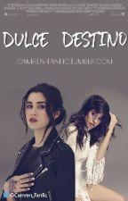 Dulce Destino - Camren Fanfic by camren-fanfic