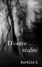Nouvelles d'outre-réalité by Aurelia_Lm