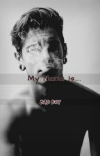 My Name Is... BAD BOY (GAY) by Vampire-Lovers