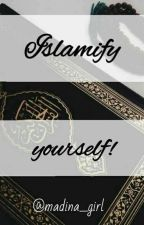 Islamify yourself! by Madina_girl