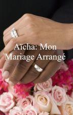 Aïcha : Mon Mariage Arrangé by _Hijaab_
