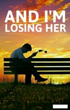 And I'm Losing Her by let_rahul_write
