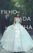 O Filho Da Minha Madrasta 2 (Completo) by hilarizinhaZs