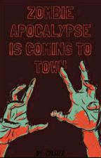 Zombie Apocalypse Is Coming To Town by Chlo2x