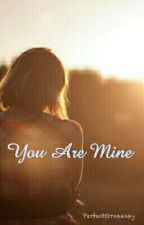 You are Mine by PerfectGraaaaay