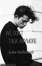we don't talk anymore $ sequel $ cake by weare5soslol