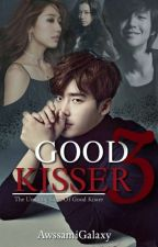 Good Kisser 3: The Undying Love Of Good Kisser [SEASON 3] by AwssamiGalaxy