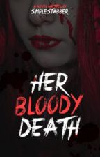 Her Bloody Death (Completed) by simplestabBer