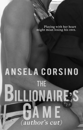 The Billionaire's Game:  Author's Cut by anselacorsino
