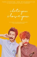 I hate you, I love you [CHANBAEK] by SujirouManabe
