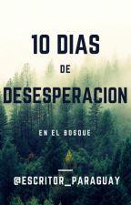 10 DIAS DE DESESPERACION by Escritor_Paraguay