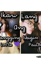 IKAW LANG ANG TANGGING IIBIGIN ❤🔥 by Erica821