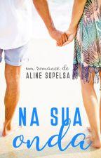 Na Sua Onda [COMPLETO] (Irmãos Soaint 1) by asopelsa