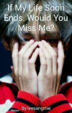 If My Life Soon Ends. Would You Miss Me? [VKOOK] [BTS] by Tyna255
