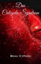 Das Caligula-Syndrom by BeauCyphre
