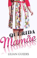 Querida Mamãe by LilianGuedesBook