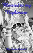 Married to my Nightmare  by SavitaSolanki7