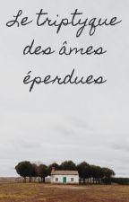 Le triptyque des âmes éperdues. by illana_ca