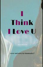 I Think I Love U (GxG) by Tinamaudy17