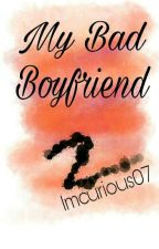 MY BAD BOYFRIEND 2 by ImCurious07