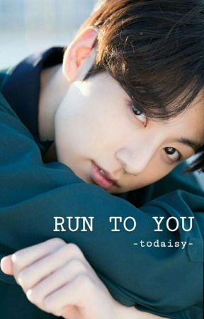 Run To You ✔ by todaisy