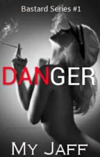 Bastard Series #1: DANGER  by MyJaff