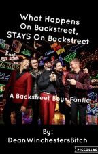 What Happens On Backstreet, STAYS On Backstreet: A BSB Fanfic by MaddieLeannCollen