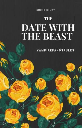 The Date with the Beast by Vampirefangsrules