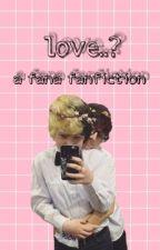 love..?    fana fanfiction  by phantasticxfandoms