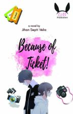 Because of Ticket! by JihanSepti