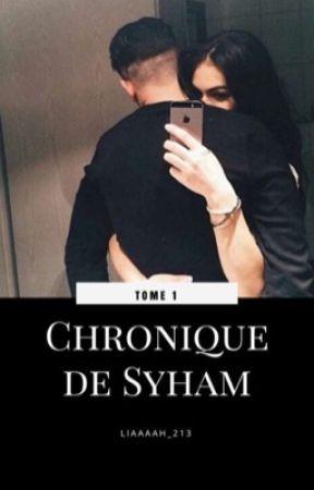 Chronique de Syham: Tome 1 { TERMINÉ } by liaaaah_213