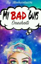 My Bad Guys: oneshots by Nomejodas576