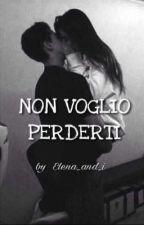 NON VOGLIO PERDERTI - Completato by Elena_And_I